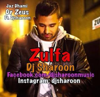 ZULFA FT. DJ SHAROON. JAZ DHAMI REFIX