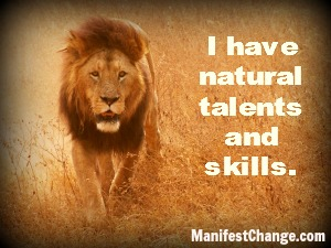 Affirmation: I have natural talents and skills.