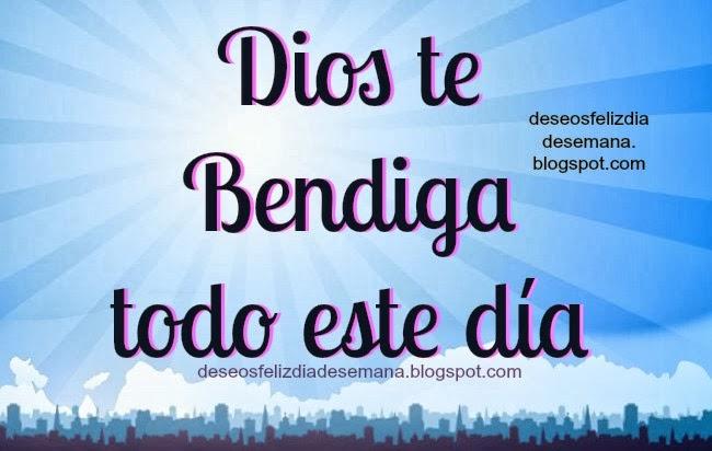 dios te bendiga todo este día imágenes y deseos feliz día de semana