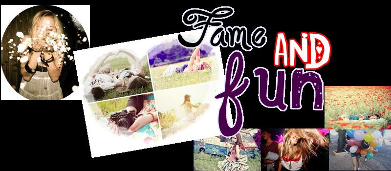 Fame and fun