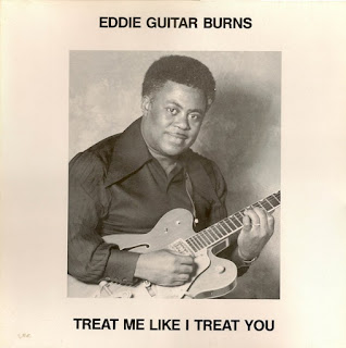 "Eddie ""Guitar"" Burns - Treat Me Like I Treat You"
