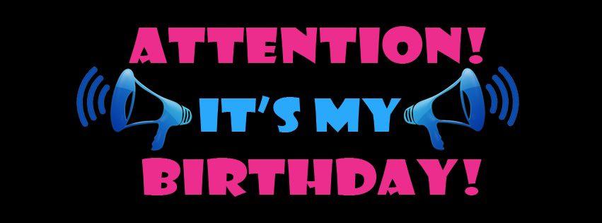 Attention Its My Birthday