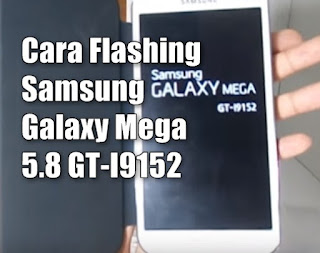 cara-flashing-samsung-galaxy-mega-5.8-gt-i9152
