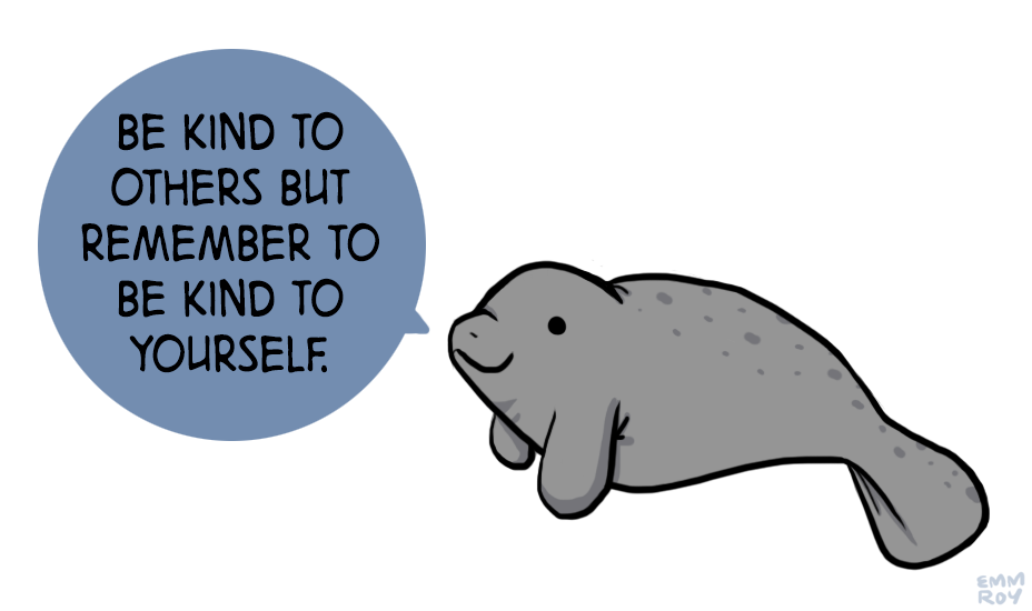 """Be kind to others but remember to be kind to yourself."" ~ Emm Roy; Picture of a baby manatee."