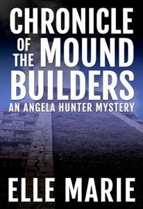 Chronicle of the Mound Builders, by Elle Marie
