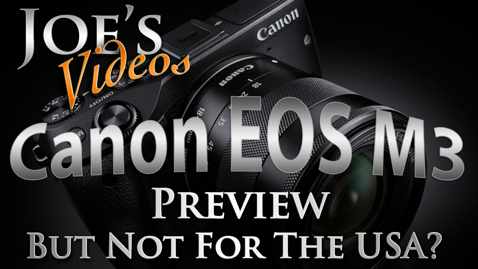 Canon EOS M3 Preview, But Not For The USA | Joe's Videos