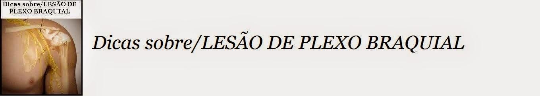 Dicas sobre/   LESÃO DE PLEXO BRAQUIAL