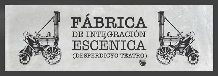 Fabrica de Integración Escénica (desperdicyo teatro)