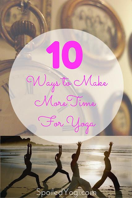 10 Ways to Make More Time for Yoga   SpoiledYogi.com