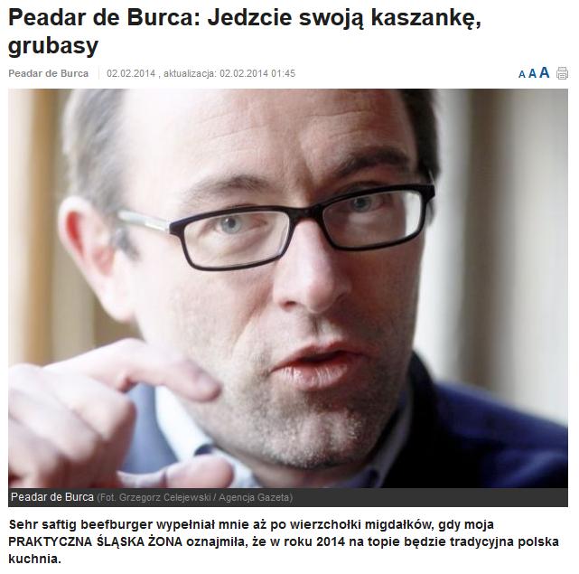 http://katowice.gazeta.pl/katowice/1,35058,15386464,Peadar_de_Burca__Jedzcie_swoja_kaszanke__grubasy.html#LokKatTxt