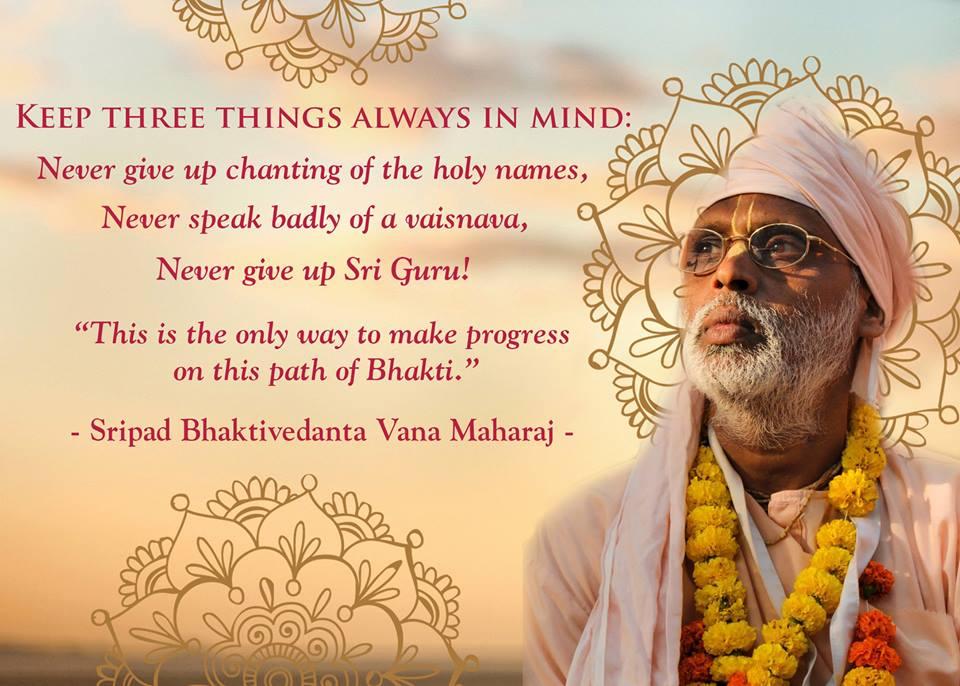 """""""Gib niemals das Chanten auf; sprich niemals schlecht über einen Vaishnava; gib Guru niemals auf !"""