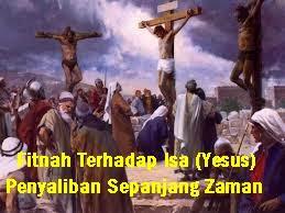 Fitnah Terhadap Isa (Yesus) Penyaliban Sepanjang Zaman