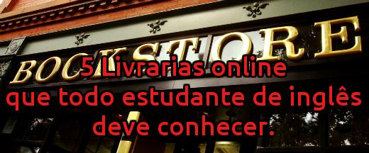 5 Livrarias online que todo estudante de inglês deve conhecer.