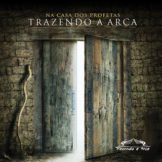 Download – CD Trazendo a Arca – Na Casa dos Profetas – 2012