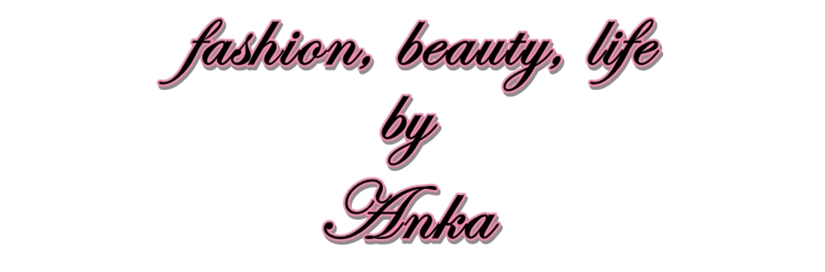 fashion, beauty, life by Anka