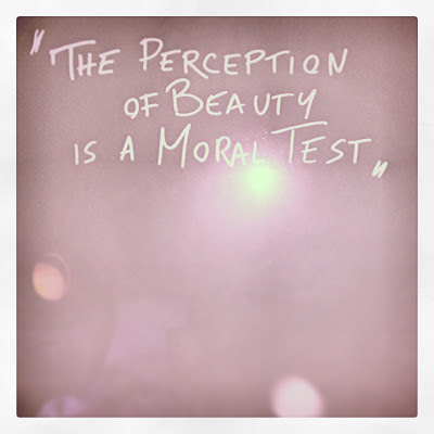"""The perception of Beauty is a moral test."""