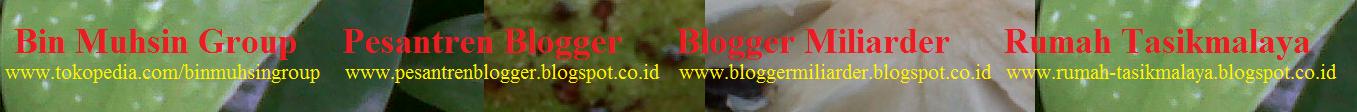 Bin Muhsin Group , Pesantren Blogger , Blogger Miliarder , Rumah Tasikmalaya