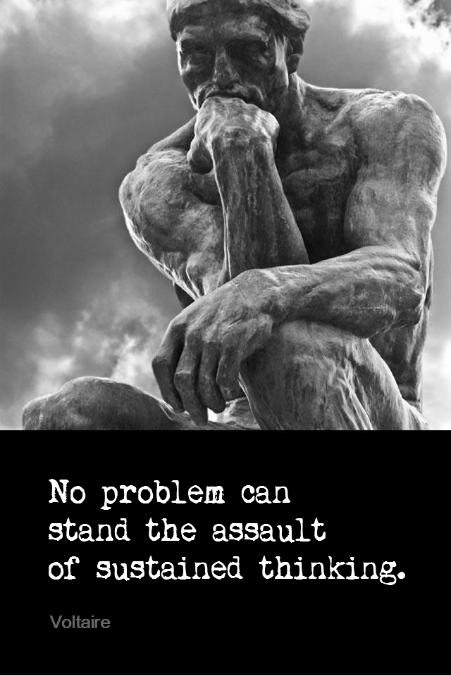 visual quote - image quotation for PROBLEMS - No problem can stand the assault of sustained thinking. - Voltaire