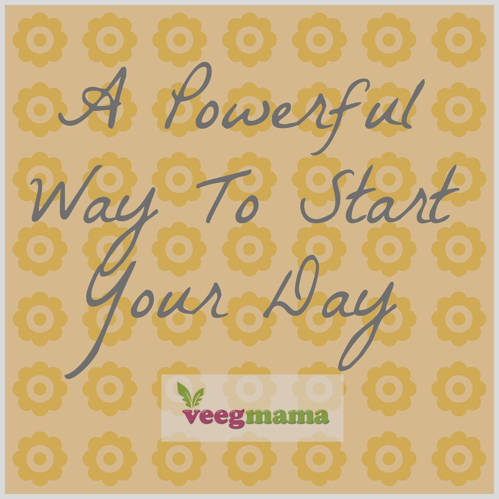 VeegMama's Guide To Starting Your Day