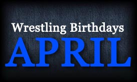 Wrestling Birthdays » April (Cena, Randy, Kane & More)
