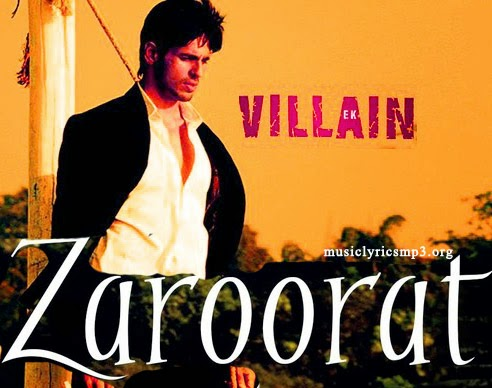 ZAROORAT LYRICS - Mustafa Zahid - Ek Villain Movie