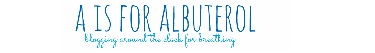 A is for Albuterol: Blogging Around the Clock for BREATHING