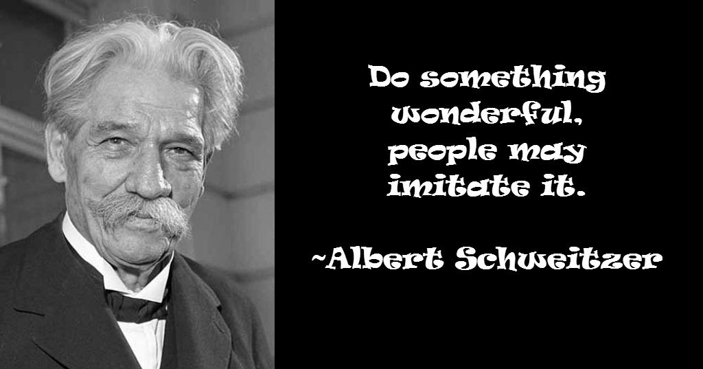 Do something wonderful, people may imitate it. Albert Schweitzer image Quote