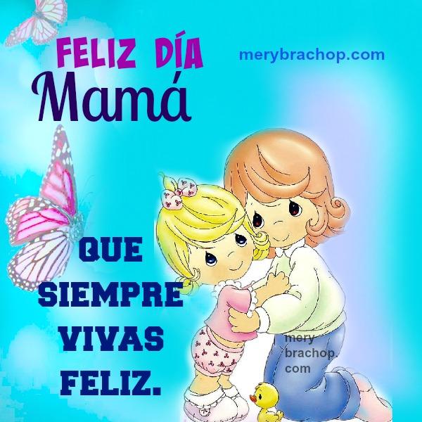 Feliz Día Preciosa Madre. Frases Bonitas. Mensaje lindo para mamá, palabras hermosas para las Madres. Feliz día de las madres 10 de Mayo 2015.