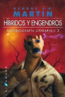 Portada híbridos y Engendros, volumen 2 autobiografía literaria George RR Martin - Juego de Tronos en los siete reinos