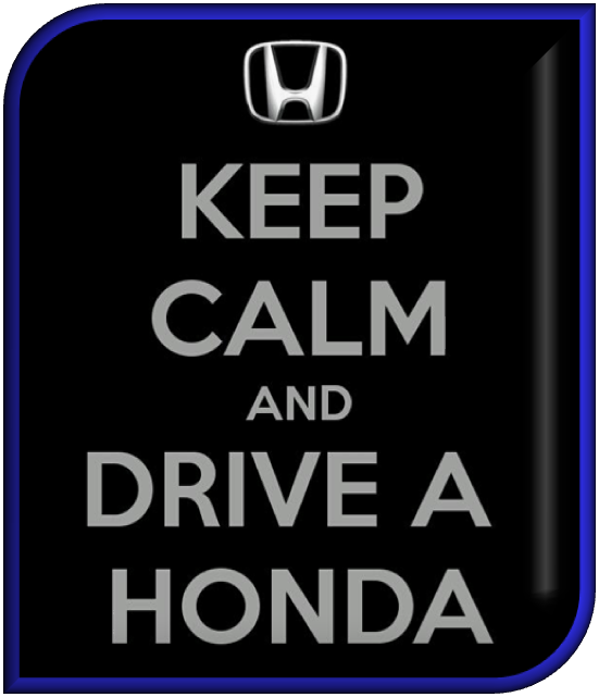 KEEP CALM AND DRIVE A HONDA