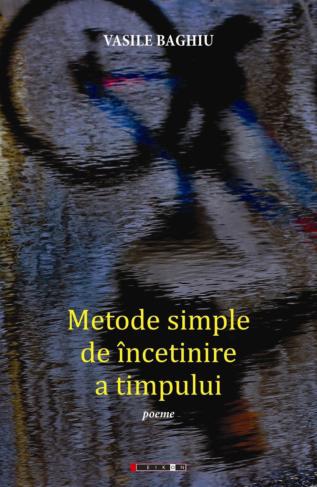 METODE SIMPLE DE ÎNCETINIRE A TIMPULUI (poeme, Eikon, 2019). Pentru comenzi, click pe copertă!