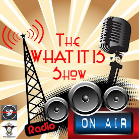 THE WHAT IT IS SHOW