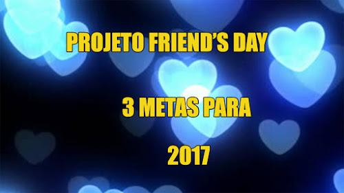 Projeto Friend-s Day: 3 Metas para 2017