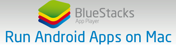 BlueStacks Enables You to Port Android apps to Mac