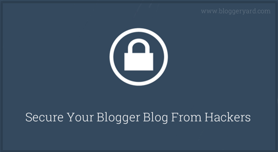 How To Secure Blogger Blog From Hackers