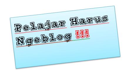 Pelajar Harus NgeBlog