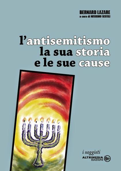 Bernard Lazare, L'antisemitismo, la sua storia e le sue cause a cura di Massimo Sestili, Altrimedia