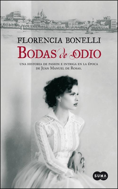 Título Bodas de odio. Autora Florencia Bonelli Género Romántico histórico. Editorial SUMA