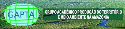 Grupo Acadêmico Produção do Território e Meio Ambiente na Amazônia - GAPTA
