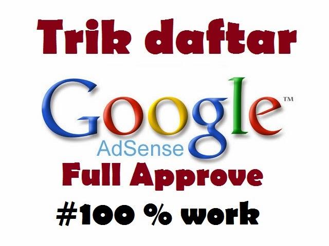 Trik Daftar Google Adsense Full Approve 100% work