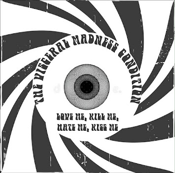 "THE VISCERAL MADNESS CONDITON - ""LOVE ME, KILL ME, KISS ME, HATE ME"""