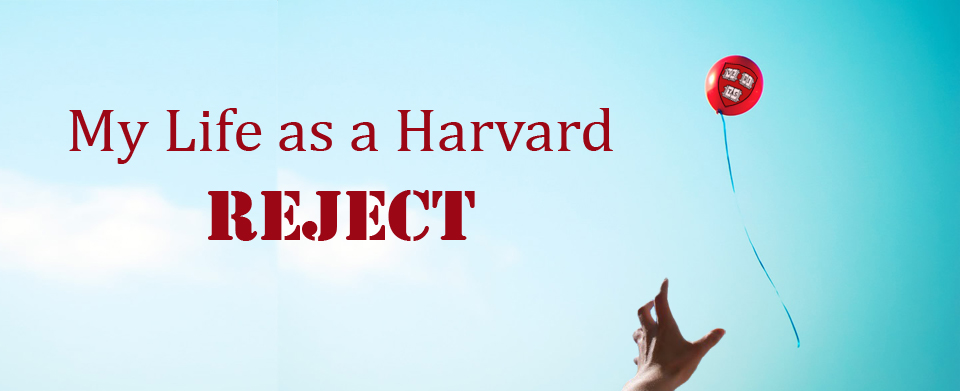 My Life as a Harvard Reject
