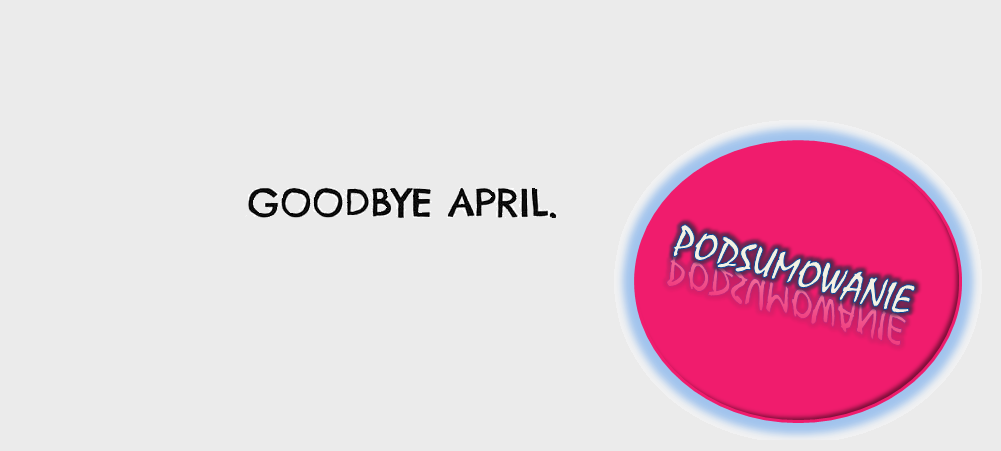 Całkowicie subiektywna Mosley, czyli mini podsumowanie kwietnia
