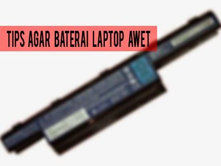 Tips Agar Baterai Laptop Awet