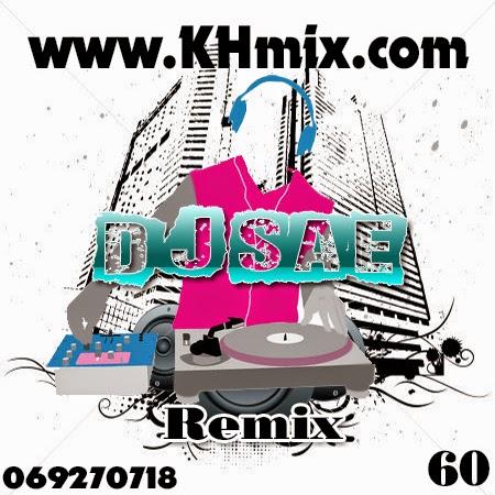 DJ SAE Remix Vol 60 | Khmer Mix 2014
