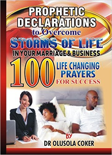Prophetic Declarations to Overcome Storms of Life in your Marriage and Business:: 100 Powerful life