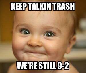 keep talkin trash we're still 9-2