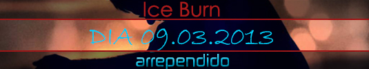 Ice Burn Arrependido (Brevemente)