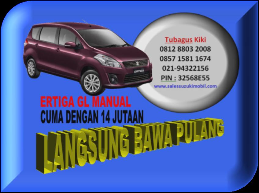 PROMO KREDIT TDP MURAH MOBIL SUZUKI ERTIGA GL, GX MANUAL/MATIC DOUBLE BLOWER AWAL TAHUN 085715811674