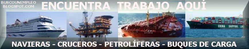 Empleo en Petrolíferas y Navieras - Compañias Petroleras y Cruceros